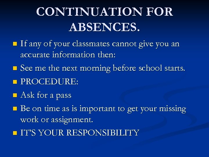 CONTINUATION FOR ABSENCES. If any of your classmates cannot give you an accurate information