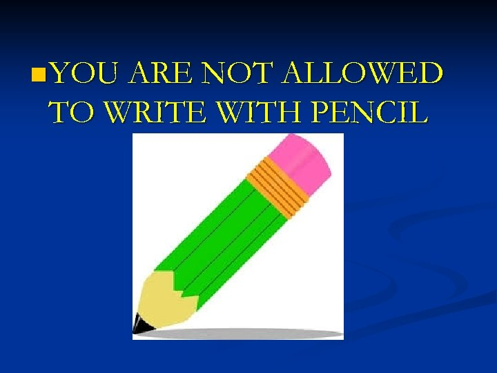 n YOU ARE NOT ALLOWED TO WRITE WITH PENCIL