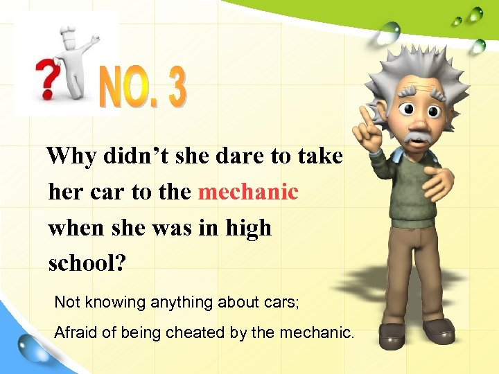 Why didn't she dare to take her car to the mechanic when she was