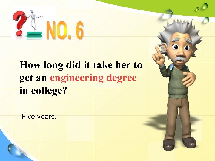 How long did it take her to get an engineering degree in college? Five