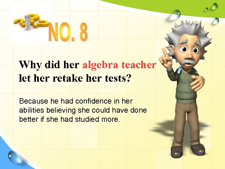 Why did her algebra teacher let her retake her tests? Because he had confidence