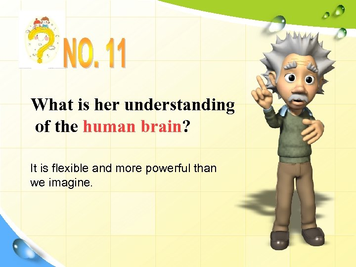 What is her understanding of the human brain? It is flexible and more powerful
