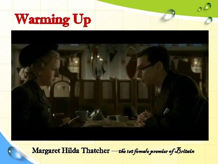 Warming Up Margaret Hilda Thatcher —the 1 st female premier of Britain