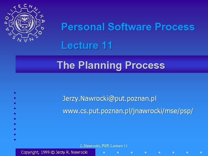 Personal Software Process Lecture 11 The Planning Process Jerzy. Nawrocki@put. poznan. pl www. cs.