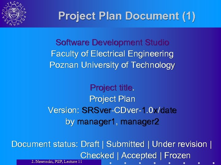 Project Plan Document (1) Software Development Studio Faculty of Electrical Engineering Poznan University of