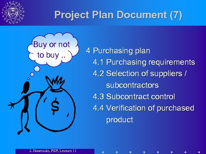 Project Plan Document (7) Buy or not to buy. . J. Nawrocki, PSP, Lecture