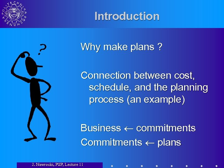 Introduction Why make plans ? Connection between cost, schedule, and the planning process (an