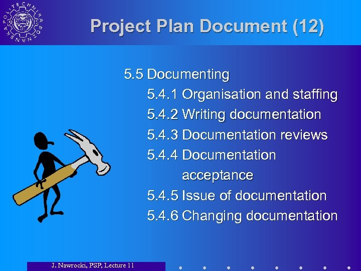 Project Plan Document (12) 5. 5 Documenting 5. 4. 1 Organisation and staffing 5.