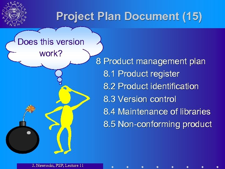 Project Plan Document (15) Does this version work? J. Nawrocki, PSP, Lecture 11 8