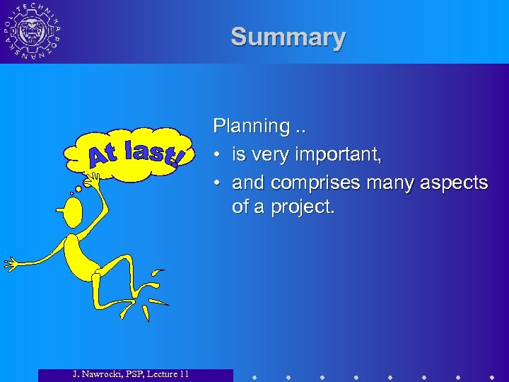 Summary Planning. . • is very important, • and comprises many aspects of a
