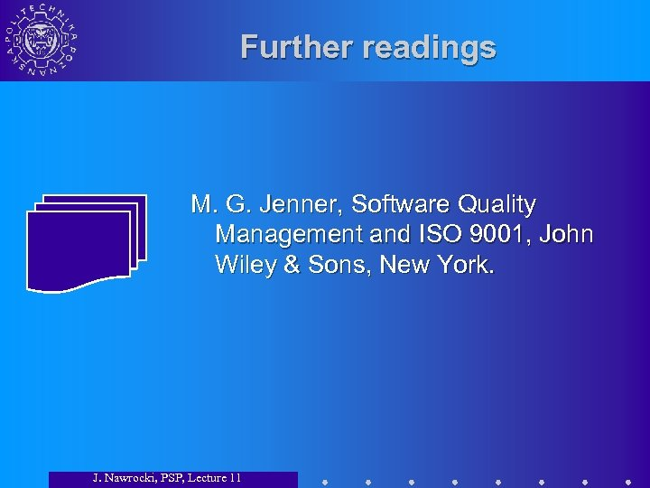 Further readings M. G. Jenner, Software Quality Management and ISO 9001, John Wiley &