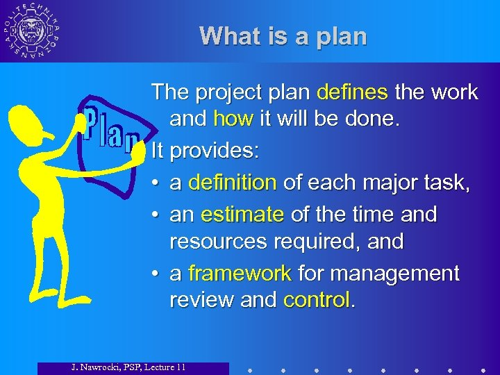 What is a plan The project plan defines the work and how it will