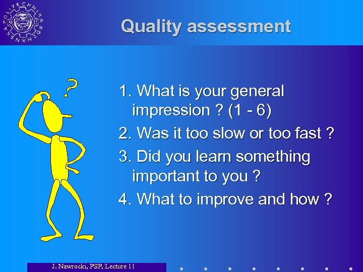 Quality assessment 1. What is your general impression ? (1 - 6) 2. Was