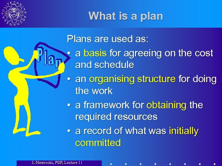 What is a plan Plans are used as: • a basis for agreeing on