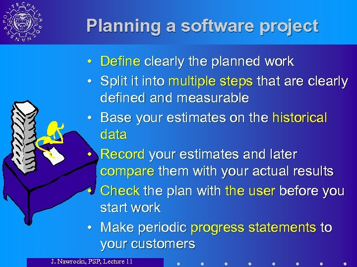 Planning a software project • Define clearly the planned work • Split it into