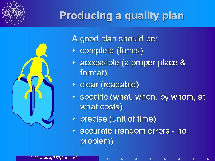 Producing a quality plan A good plan should be: • complete (forms) • accessible