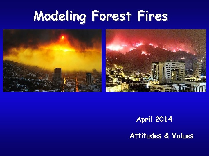 Modeling Forest Fires April 2014 Attitudes & Values