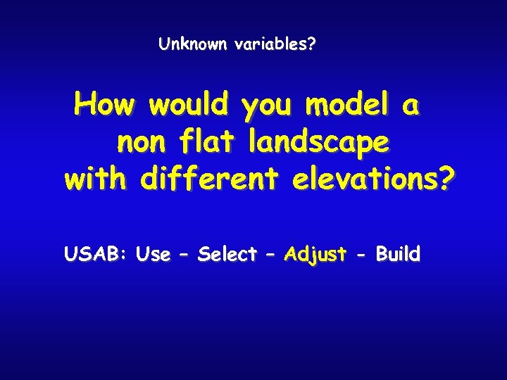 Unknown variables? How would you model a non flat landscape with different elevations? USAB: