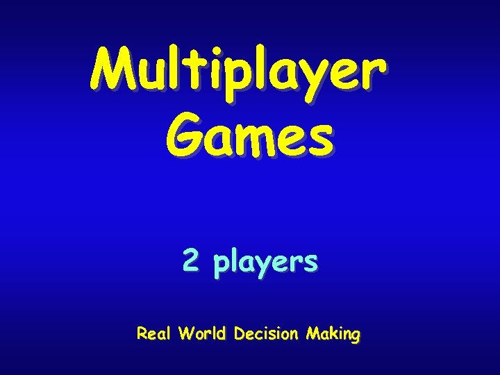 Multiplayer Games 2 players Real World Decision Making