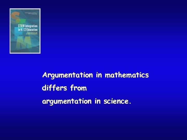 Argumentation in mathematics differs from argumentation in science.
