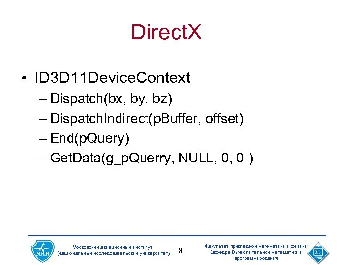Direct. X • ID 3 D 11 Device. Context – Dispatch(bx, by, bz) –