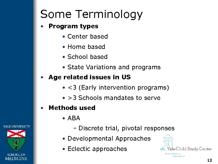 Some Terminology • Program types • Center based • Home based • School based