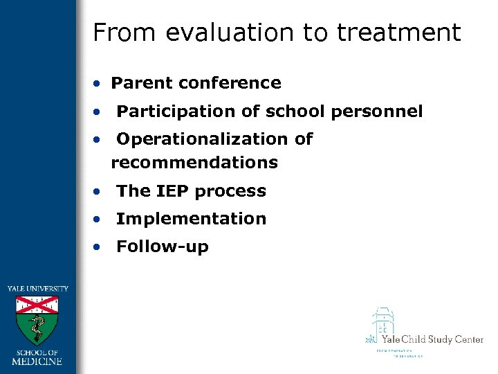 From evaluation to treatment • Parent conference • Participation of school personnel • Operationalization