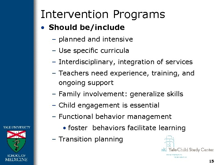 Intervention Programs • Should be/include – planned and intensive – Use specific curricula –