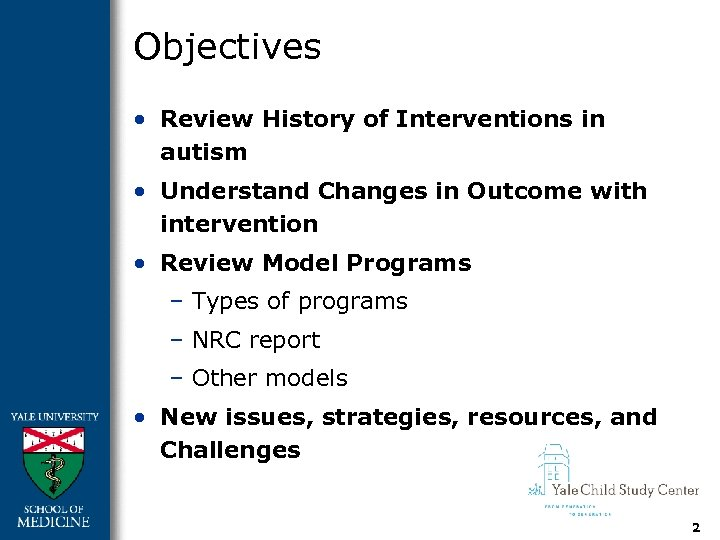 Objectives • Review History of Interventions in autism • Understand Changes in Outcome with