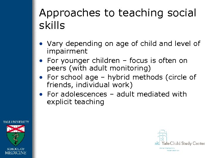 Approaches to teaching social skills • Vary depending on age of child and level
