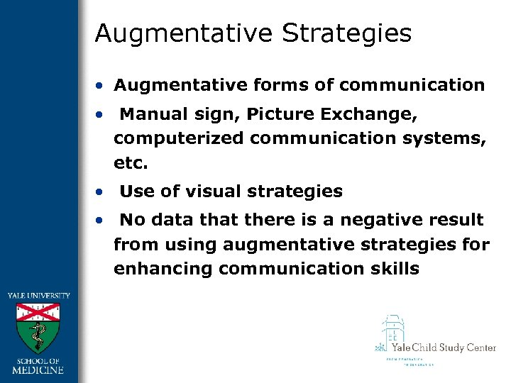 Augmentative Strategies • Augmentative forms of communication • Manual sign, Picture Exchange, computerized communication