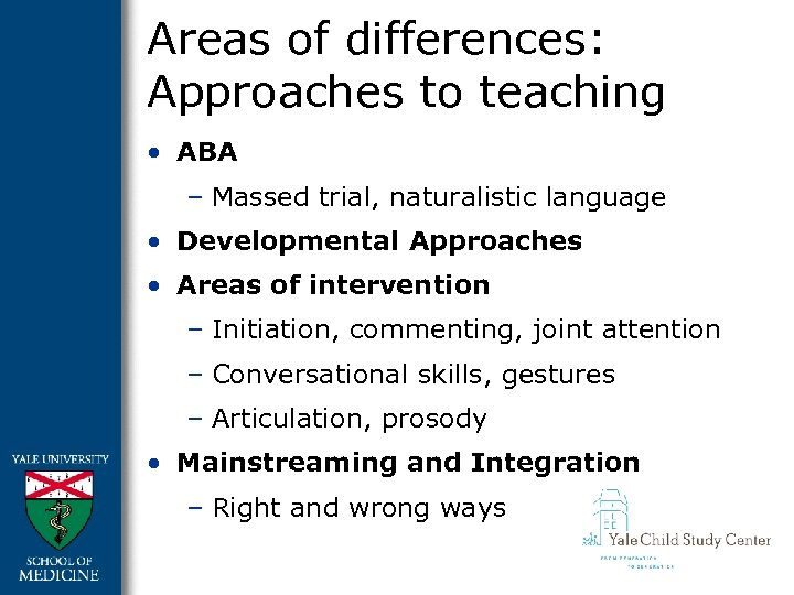 Areas of differences: Approaches to teaching • ABA – Massed trial, naturalistic language •