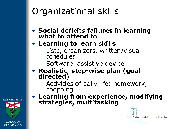 Organizational skills • Social deficits failures in learning what to attend to • Learning