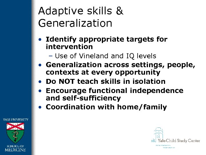 Adaptive skills & Generalization • Identify appropriate targets for intervention – Use of Vineland