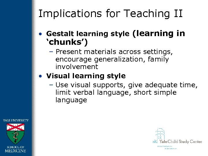 Implications for Teaching II • Gestalt learning style (learning in 'chunks') – Present materials