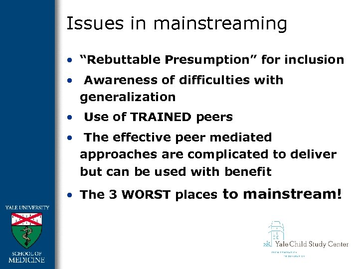 """Issues in mainstreaming • """"Rebuttable Presumption"""" for inclusion • Awareness of difficulties with generalization"""