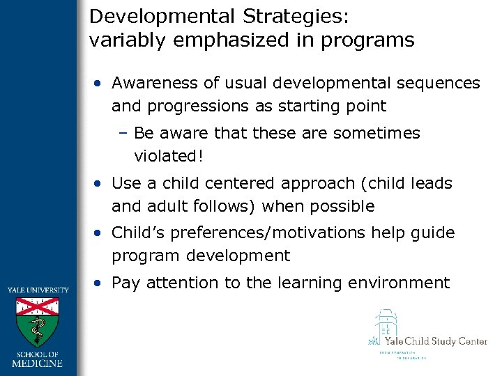 Developmental Strategies: variably emphasized in programs • Awareness of usual developmental sequences and progressions