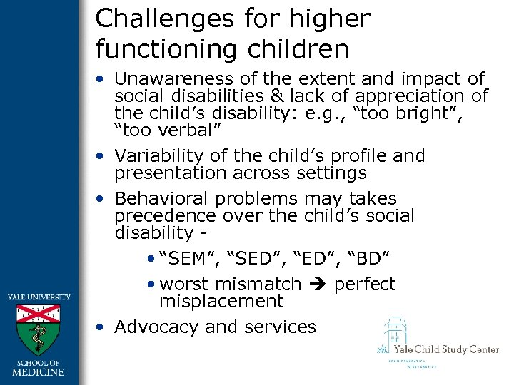 Challenges for higher functioning children • Unawareness of the extent and impact of social
