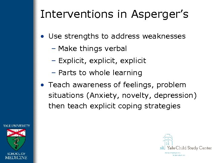 Interventions in Asperger's • Use strengths to address weaknesses – Make things verbal –