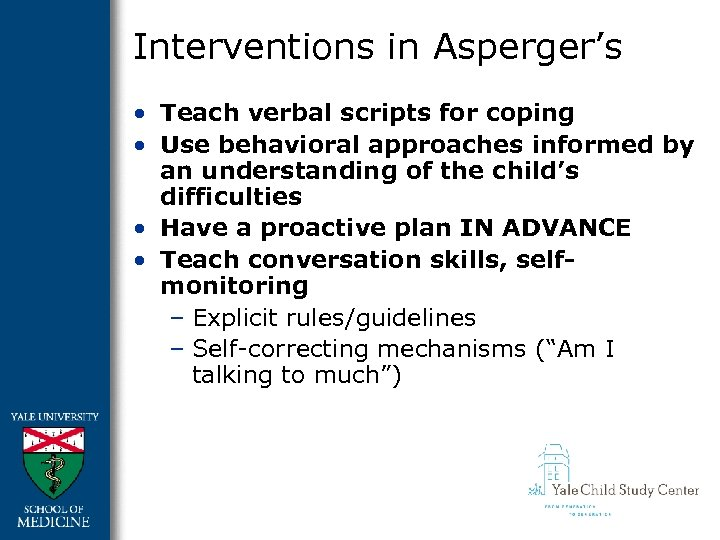 Interventions in Asperger's • Teach verbal scripts for coping • Use behavioral approaches informed