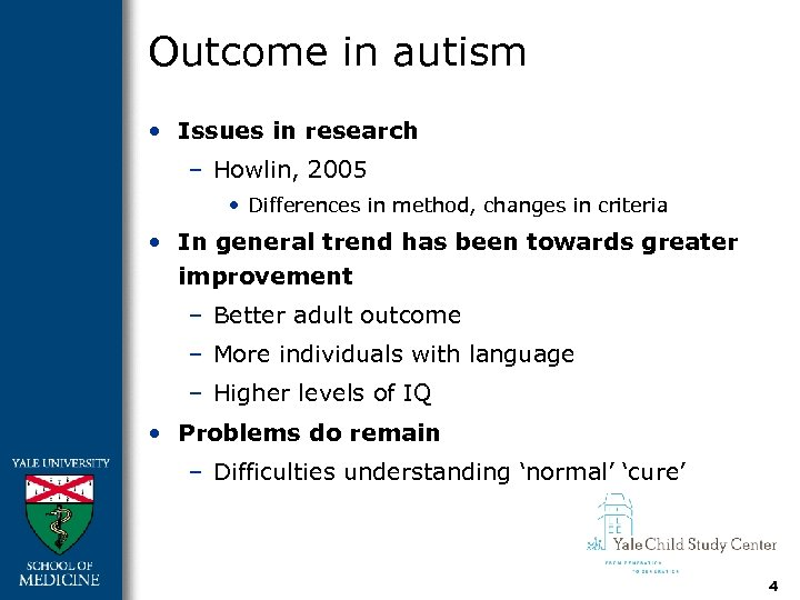 Outcome in autism • Issues in research – Howlin, 2005 • Differences in method,