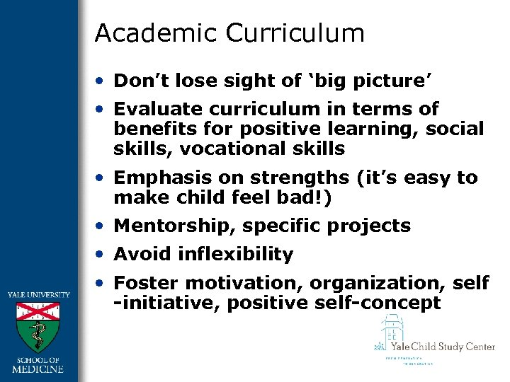 Academic Curriculum • Don't lose sight of 'big picture' • Evaluate curriculum in terms