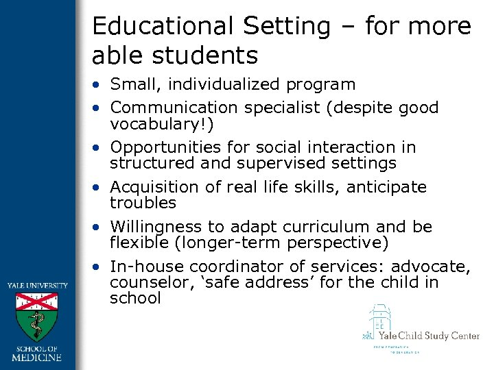 Educational Setting – for more able students • Small, individualized program • Communication specialist