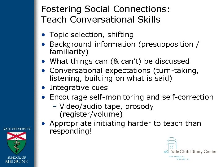 Fostering Social Connections: Teach Conversational Skills • Topic selection, shifting • Background information (presupposition