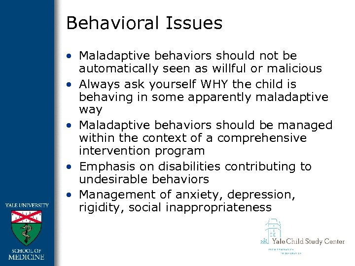 Behavioral Issues • Maladaptive behaviors should not be automatically seen as willful or malicious