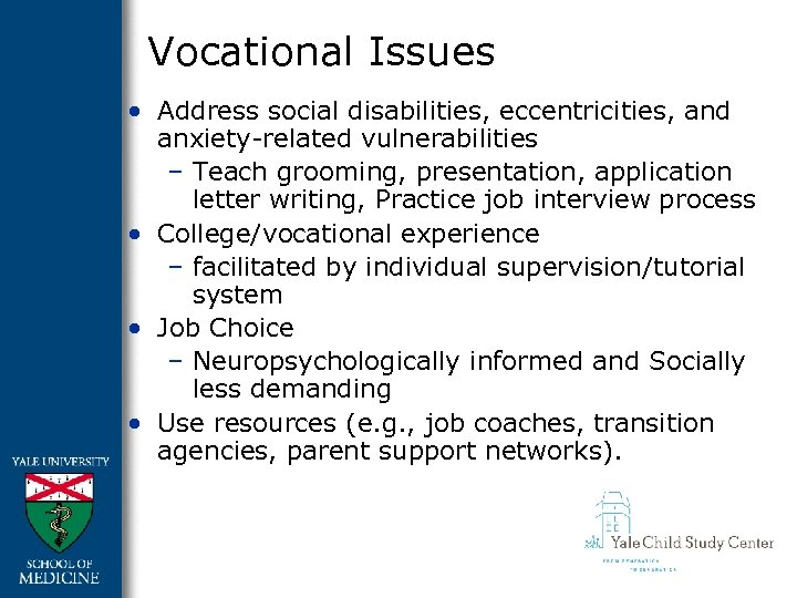 Vocational Issues • Address social disabilities, eccentricities, and anxiety-related vulnerabilities – Teach grooming, presentation,