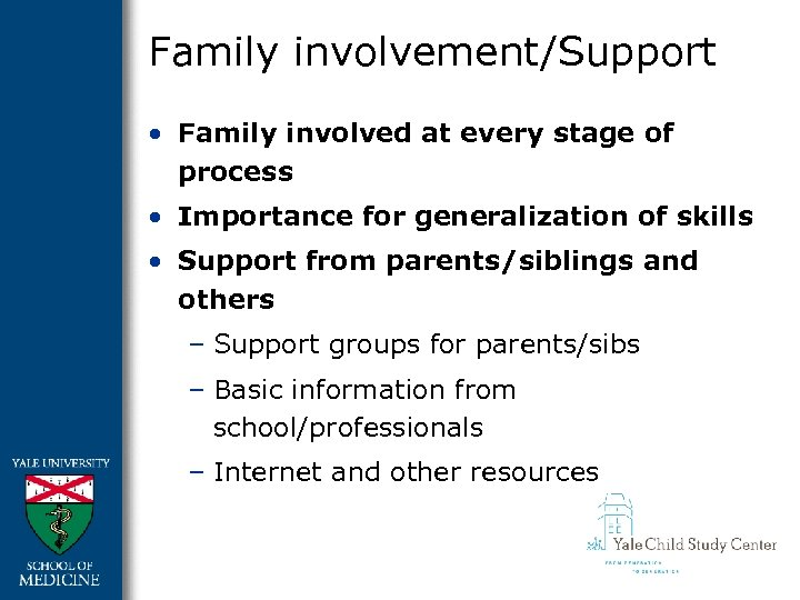 Family involvement/Support • Family involved at every stage of process • Importance for generalization