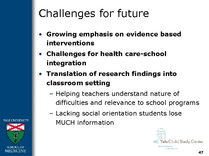 Challenges for future • Growing emphasis on evidence based interventions • Challenges for health