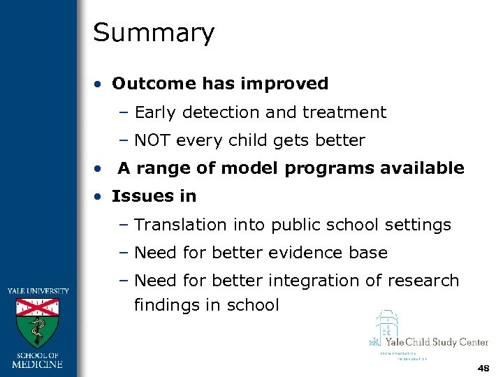 Summary • Outcome has improved – Early detection and treatment – NOT every child