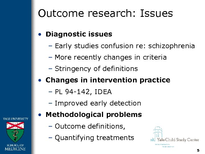 Outcome research: Issues • Diagnostic issues – Early studies confusion re: schizophrenia – More